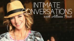 Intimate Conversations with Allana Pratt