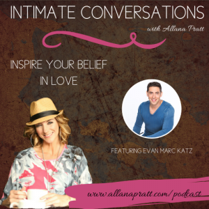 Evan Marc Katz | Intimate Conversations Podcast with Allana Pratt