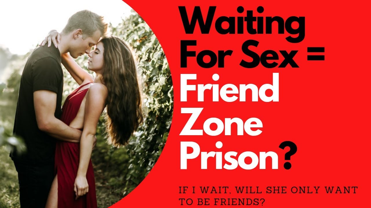 Does Waiting For Sex Equal Friend Zone Prison | Allana Pratt