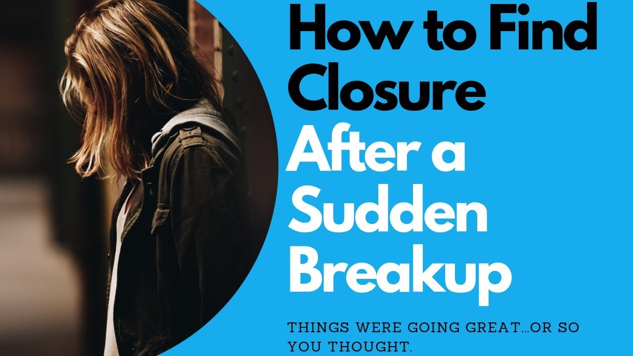 How to Find Closure After a Sudden Breakup | Allana Pratt