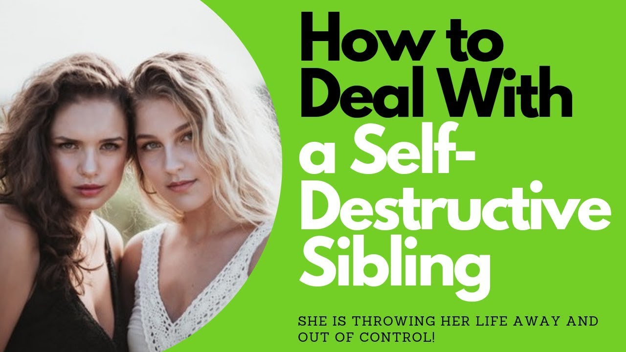 How to Deal With a Self-Destructive Sibling | Allana Pratt