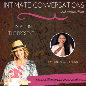 Shanthi Joyful Yogini | Intimate Conversations Podcast with Allana Pratt