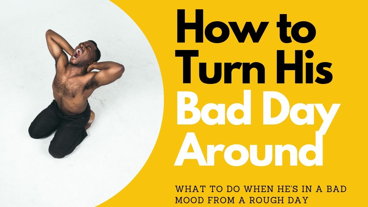 3 Ways to Turn His Bad Day Around | Allana Pratt