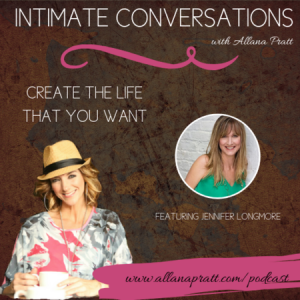Jennifer Longmore | Intimate Conversations Podcast with Allana Pratt