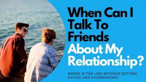 Line Between Getting Advice and Oversharing in Relationship | Allana Pratt