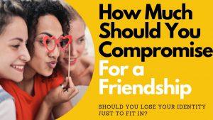 Losing Your Identity For the Sake of Friendship | Allana Pratt