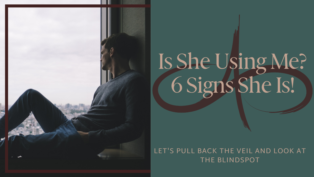 Is She Using Me? 6 Signs She Is!